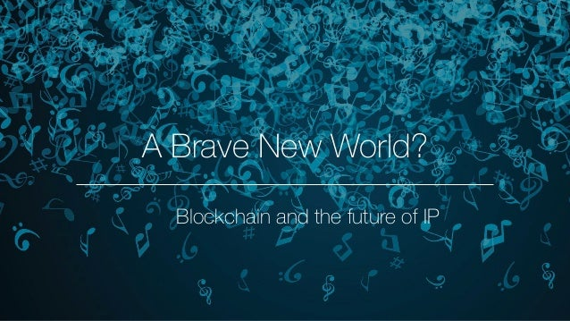 A Brave New World? Blockchain and the future of IP