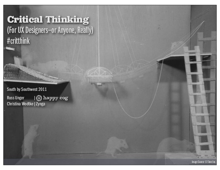 Critical Thinking(For UX Designers--or Anyone, Really)#critthinkSouth by Southwest 2011Russ Unger       |Christina Wodtke ...