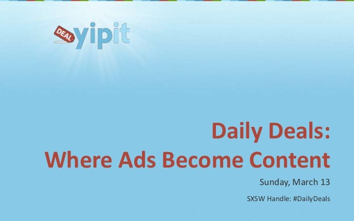 Daily Deals: Where Ads Become Content<br />Sunday, March 13<br />SXSW Handle: #DailyDeals<br />