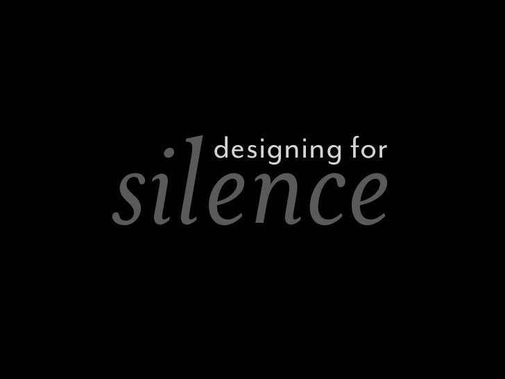 silence  designing for