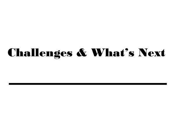 Challenges & What's Next