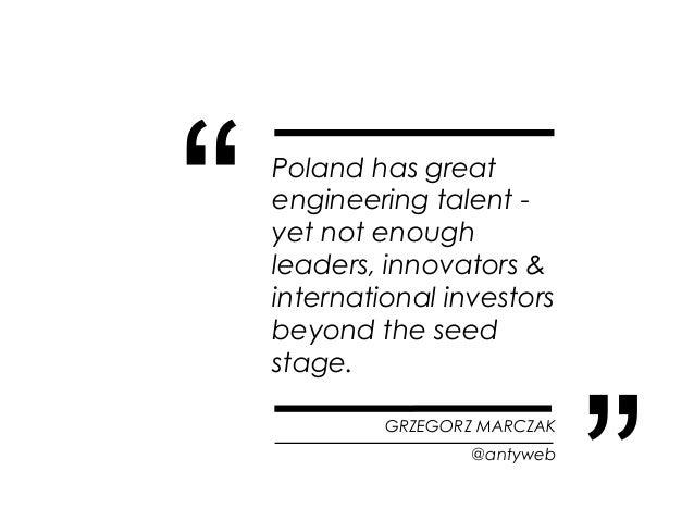 """   Poland has great    engineering talent -    yet not enough    leaders, innovators &    international investors    beyo..."