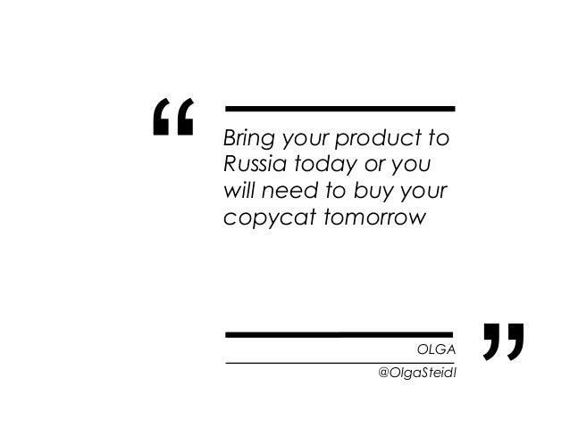 """""""   Bring your product to    Russia today or you    will need to buy your    copycat tomorrow                       OLGA  ..."""