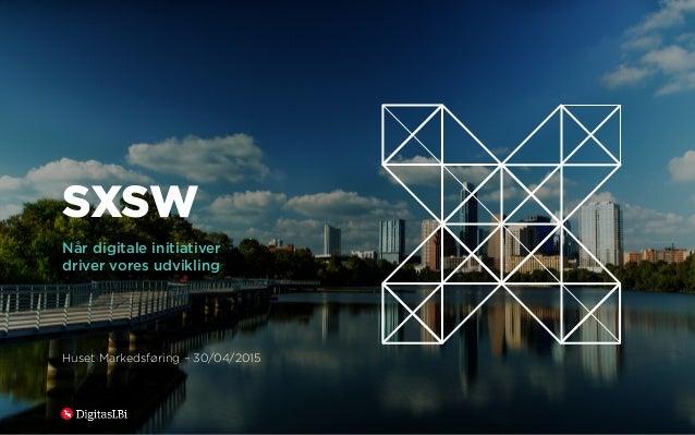 1 SXSW Når digitale initiativer driver vores udvikling Huset Markedsføring – 30/04/2015