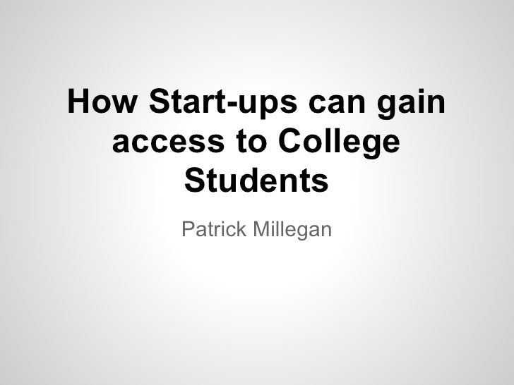 How Start-ups can gain  access to College      Students      Patrick Millegan
