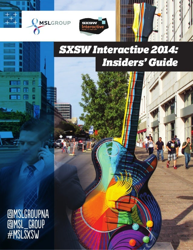 SXSW Interactive 2014: Insiders' Guide  @MSLGROUPNA @MSL_GROUP #MSLSXSW  1