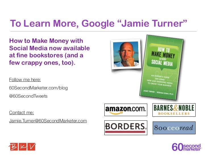 """To Learn More, Google """"Jamie Turner""""How to Make Money withSocial Media now availableat fine bookstores (and afew crappy on..."""