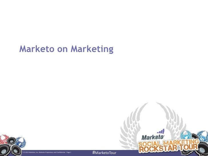 Marketo on Marketing© 2012 Marketo, Inc. Marketo Proprietary and Confidential. Page 1                                     ...