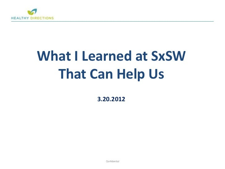 What I Learned at SxSW  That Can Help Us        3.20.2012                         1          Confidential