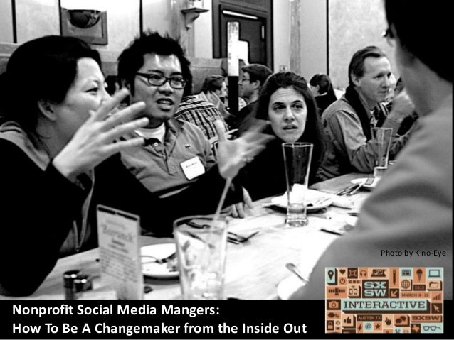 Photo by Kino-EyeNonprofit Social Media Mangers:How To Be A Changemaker from the Inside Out