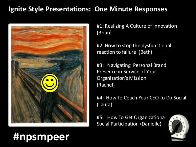 Ignite Style Presentations: One Minute Responses                          #1: Realizing A Culture of Innovation           ...