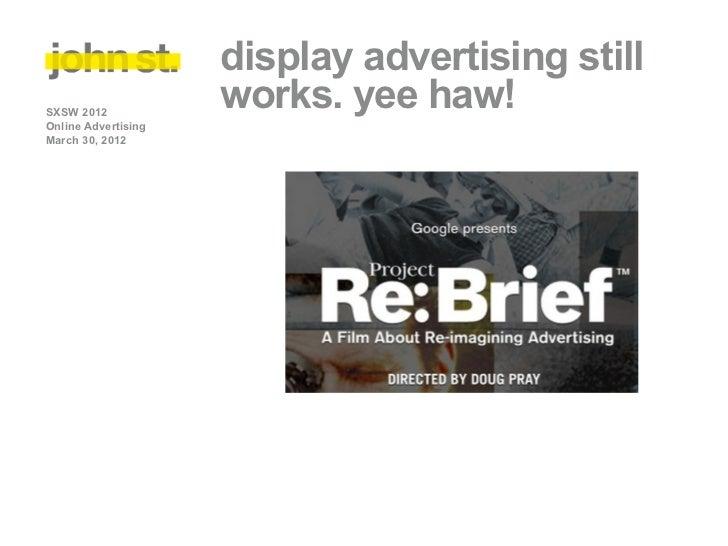 display advertising stillSXSW 2012                     works. yee haw!Online AdvertisingMarch 30, 2012
