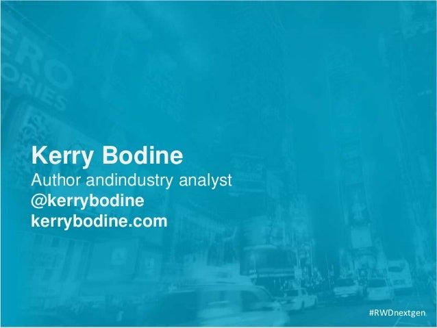 Kerry Bodine Author andindustry analyst @kerrybodine kerrybodine.com #RWDnextgen