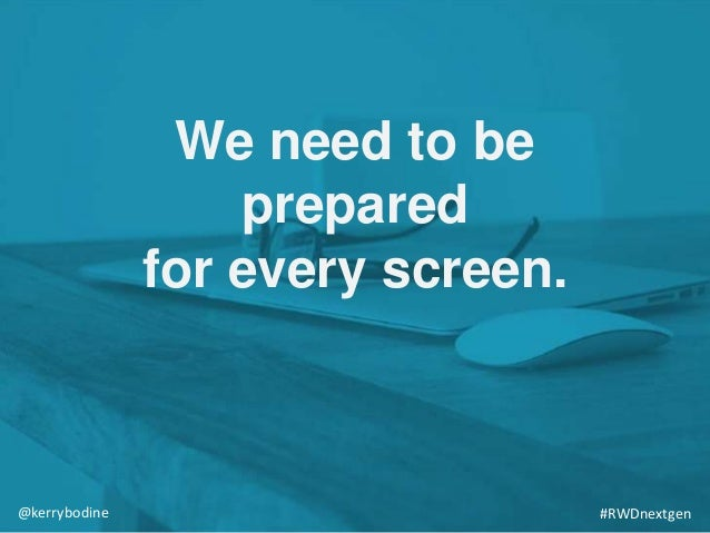 We need to be prepared for every screen. #RWDnextgen@kerrybodine