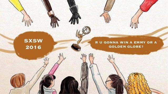 SXSW 2016 R U GONNA WIN A EMMY OR A GOLDEN GLOBE?