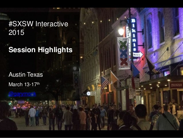 #SXSW Interactive 2015 Session Highlights Austin Texas March 13-17th @garymonk