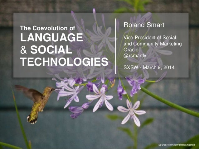 The Coevolution of LANGUAGE & SOCIAL TECHNOLOGIES Source: flickr.com/photos/nathanf Roland Smart Vice President of Social ...