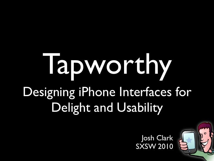 Tapworthy Designing iPhone Interfaces for      Delight and Usability                       Josh Clark                     ...