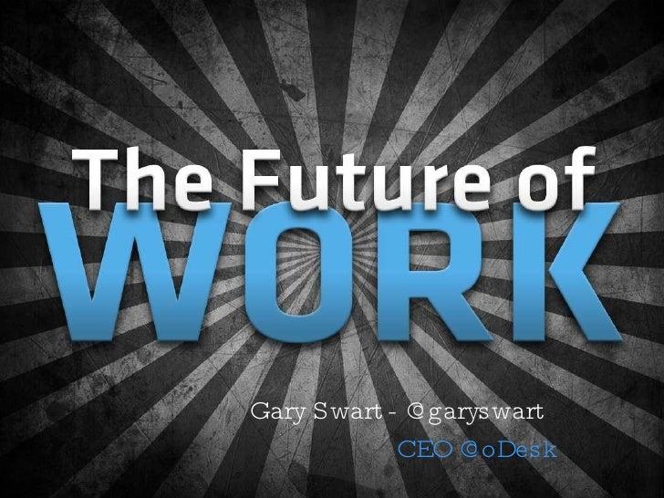 Gary Swart - @garyswart CEO @oDesk