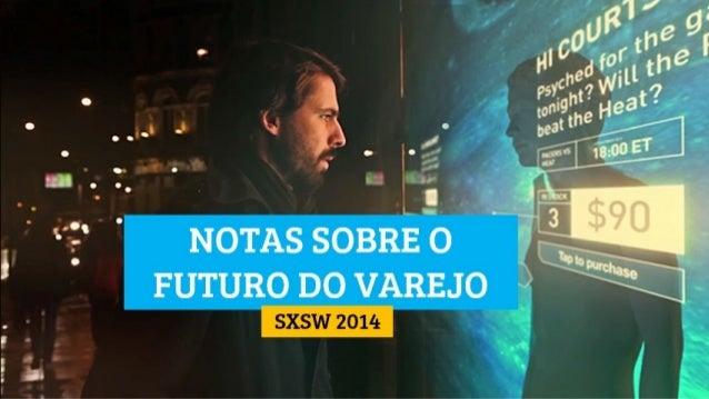 SXSW 2014 | NOTAS SOBRE O FUTURO DO VAREJO