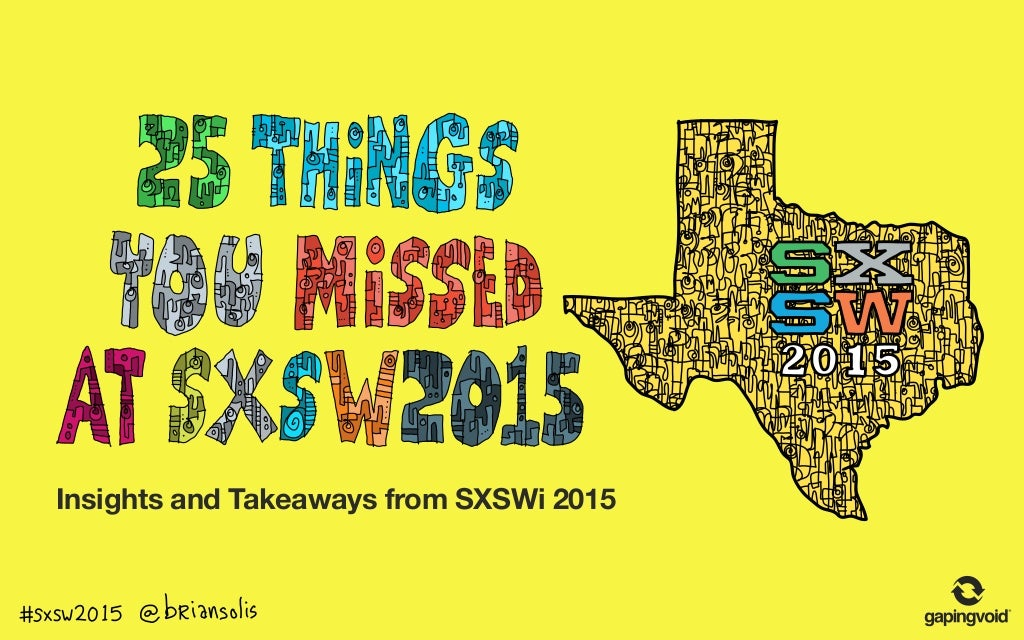 25 Things You Missed at SXSW 2015 by Gapingvoid