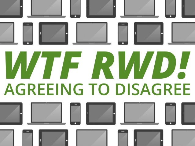WTF TO DISAGREE RWD! AGREEING