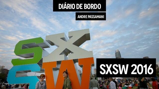 DIÁRIODEBORDO ANDREPASSAMANI SXSW2016
