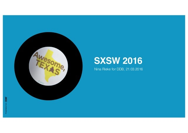 Presentationfrom SXSW 2016 Nina Rieke for DDB, 21.03.2016!