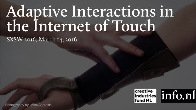 Adaptive Interactions in the Internet of Touch SXSW 2016; March 14, 2016 Photography by Local Androids