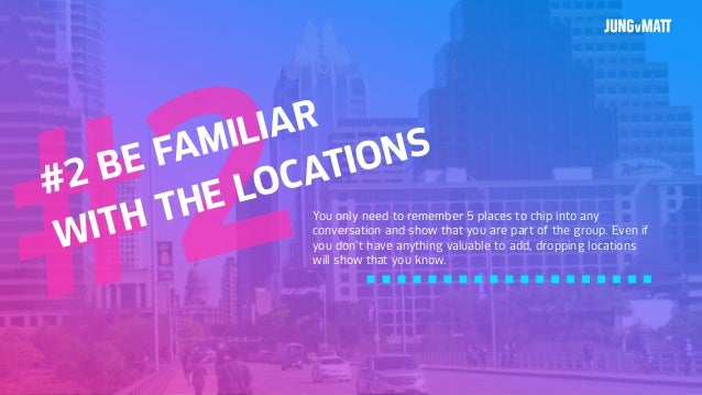 #2#2 BE FAMILIAR WITH THE LOCATIONS You only need to remember 5 places to chip into any conversation and show that you are...