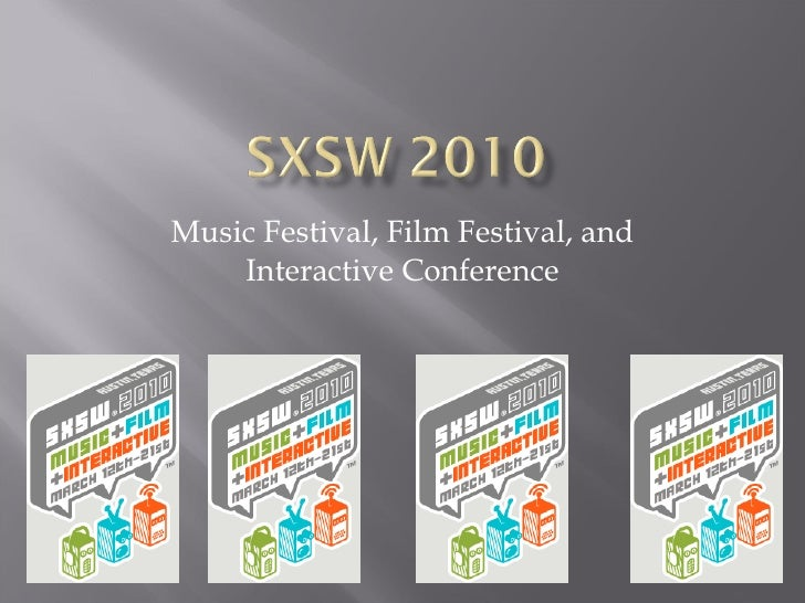 Music Festival, Film Festival, and Interactive Conference