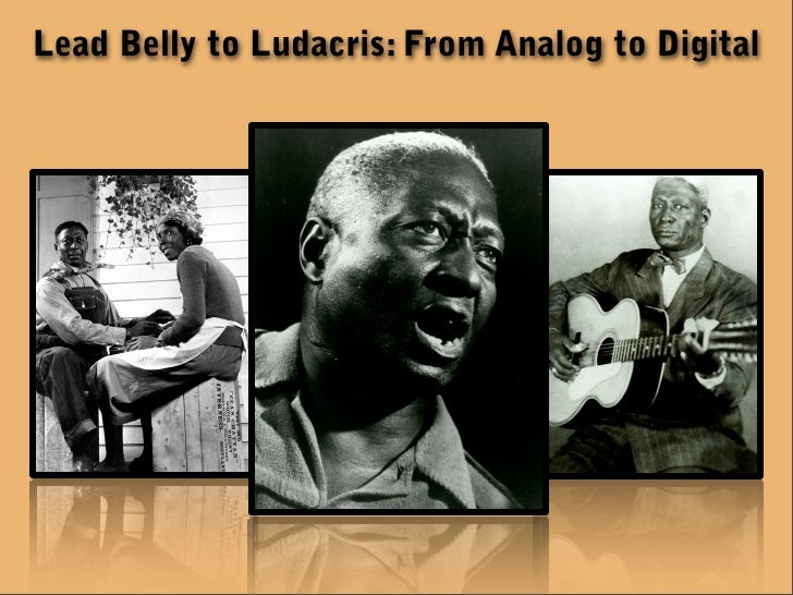 Lead Belly to Ludacris: From Analog to Digital