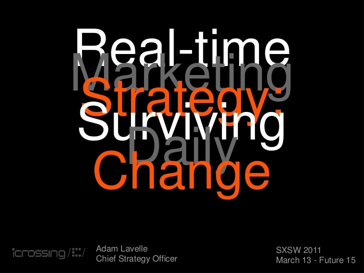 Real-timeMarketingStrategy:Surviving  Daily Change Adam Lavelle             SXSW 2011 Chief Strategy Officer   March 13 - ...