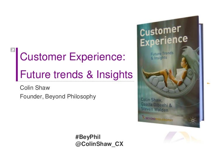 Customer Experience: Future trends & Insights<br />Colin Shaw<br />Founder, Beyond Philosophy<br />#BeyPhil<br />@ColinSha...