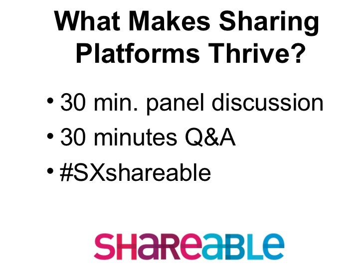 What Makes Sharing Platforms Thrive?• 30 min. panel discussion• 30 minutes Q&A• #SXshareable