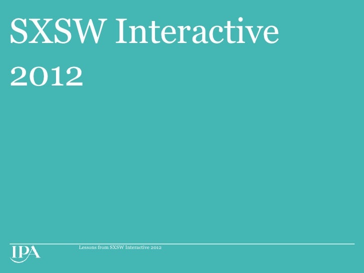 SXSW Interactive2012    Lessons from SXSW Interactive 2012