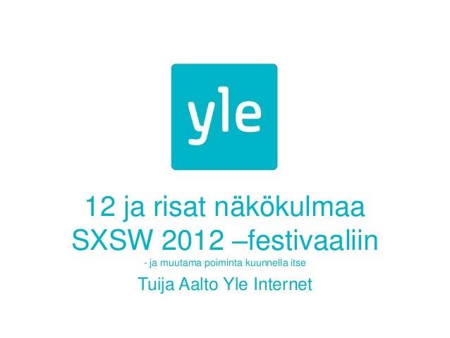 12 ja risat näkökulmaa SXSW 2012 –festivaaliin - ja muutama poiminta kuunnella itse Tuija Aalto Yle Internet