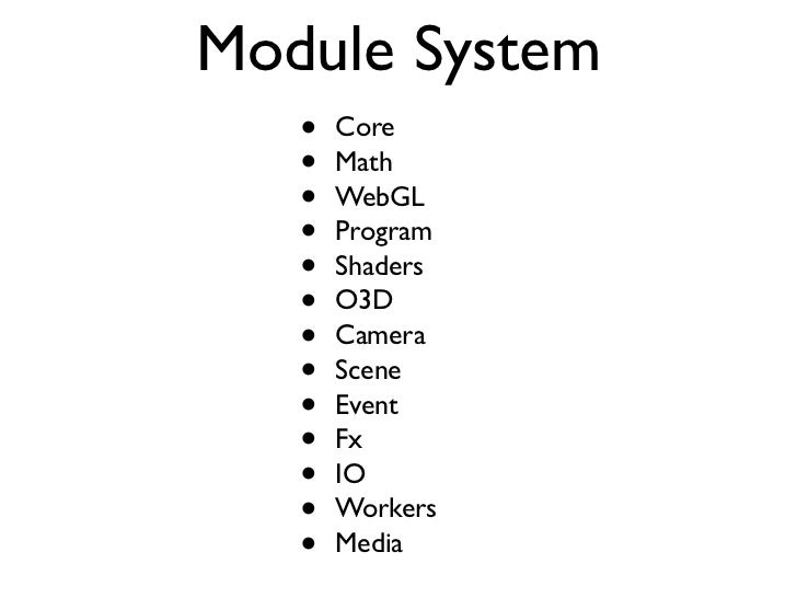 Module System   •   Core   •   Math   •   WebGL   •   Program   •   Shaders   •   O3D   •   Camera   •   Scene   •   Event...