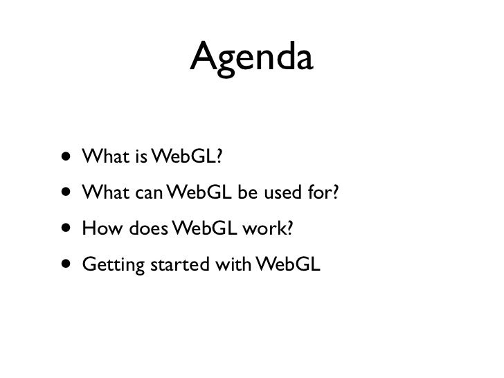 Agenda• What is WebGL?• What can WebGL be used for?• How does WebGL work?• Getting started with WebGL
