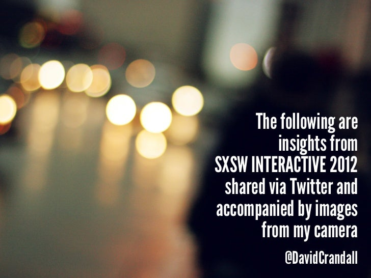 The following are          insights fromSXSW interactive 2012 shared via Twitter andaccompanied by images       from my ca...