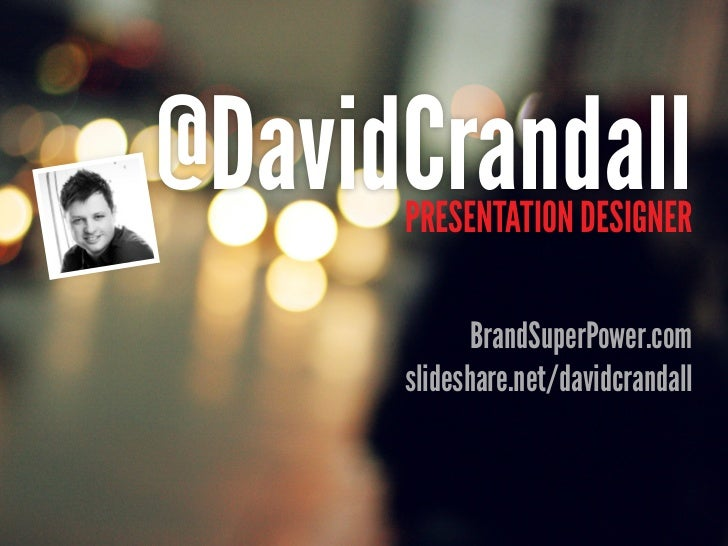@DavidCrandall      presentation designer             BrandSuperPower.com      slideshare.net/davidcrandall