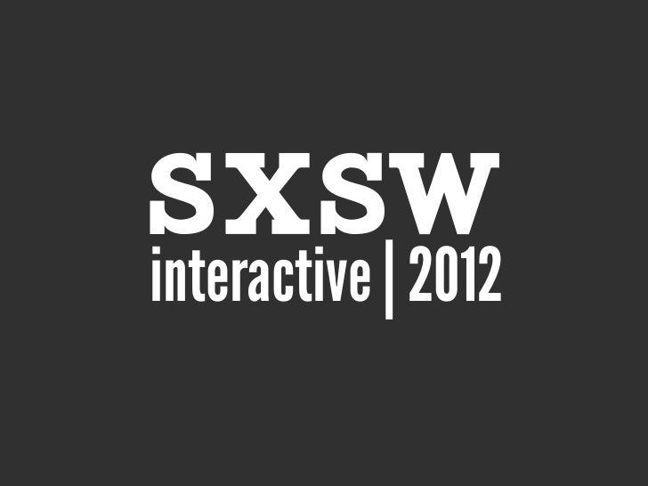 Insights from SXSW Interactive 2012