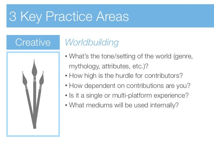 3 Key Practice Areas Creative   Worldbuilding            • What's the tone/setting of the world (genre,              mytho...