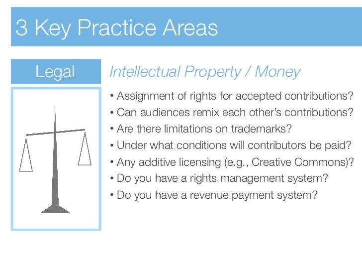 3 Key Practice Areas  Legal   Intellectual Property / Money          • Assignment of rights for accepted contributions?   ...