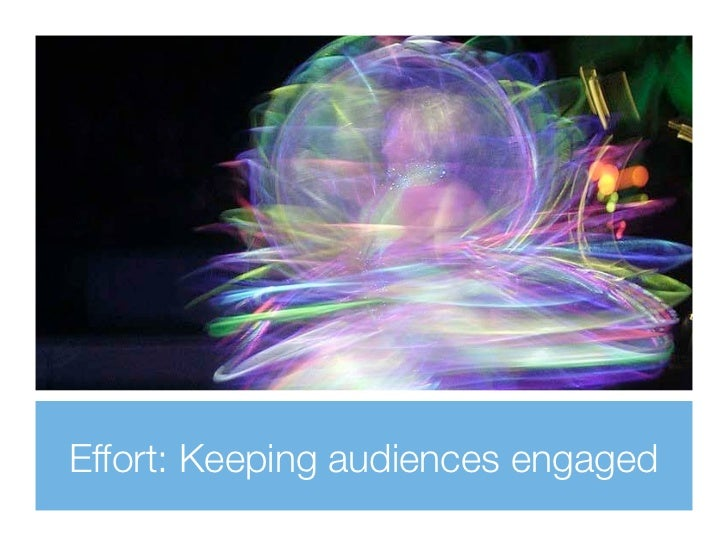 Effort: Keeping audiences engaged