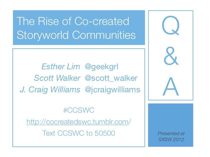 The Rise of Co-createdStoryworld Communities               Q      Esther Lim @geekgrl                                     ...