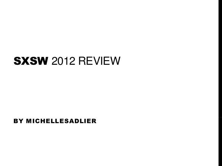 SXSW 2012 REVIEWBY MICHELLESADLIER