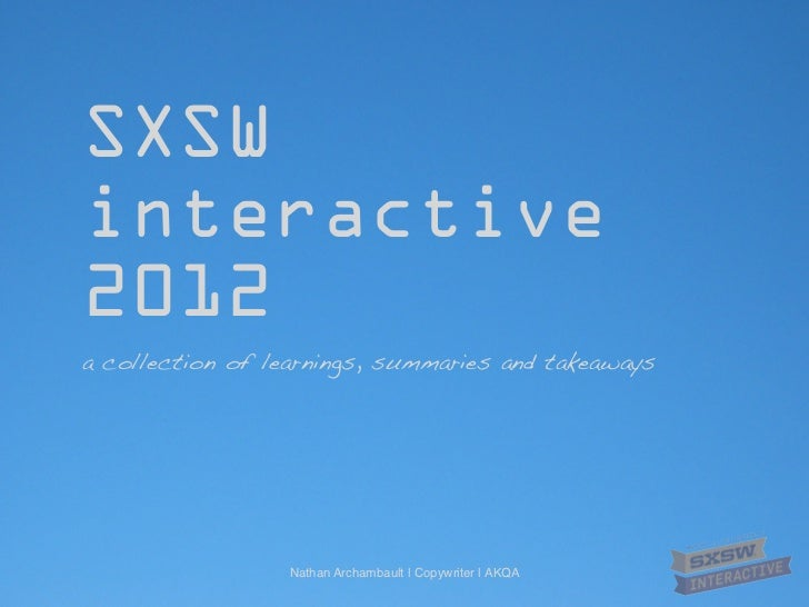SXSWinteractive2012a collection of learnings, summaries and takeaways                  Nathan Archambault | Copywriter | A...