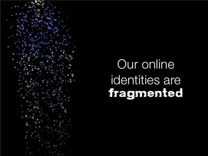 Our onlineidentities arefragmented