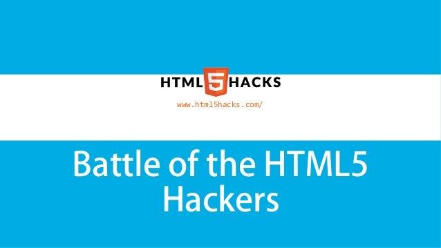 www.html5hacks.com/ Battle of the HTML5      Hackers